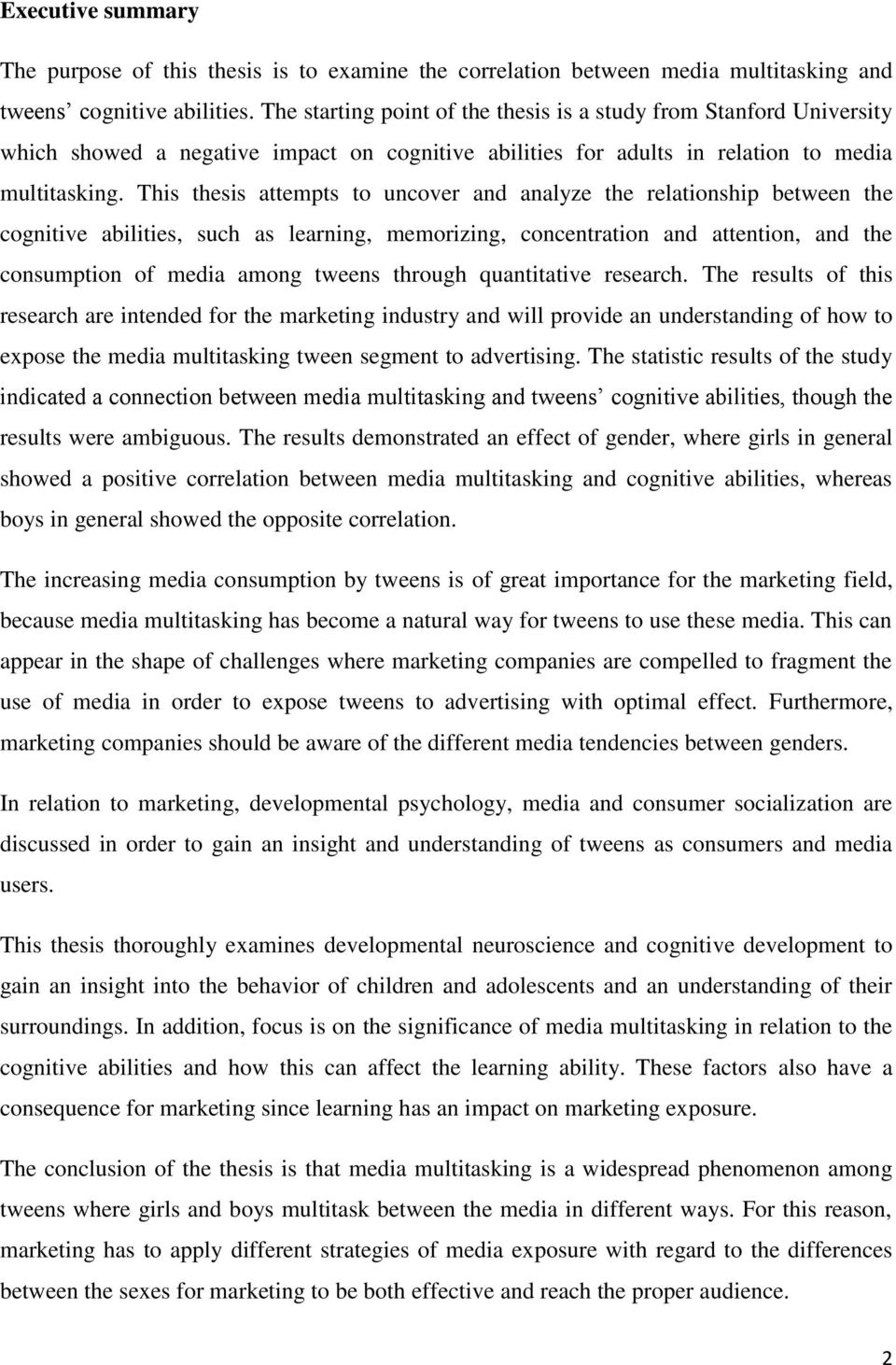 This thesis attempts to uncover and analyze the relationship between the cognitive abilities, such as learning, memorizing, concentration and attention, and the consumption of media among tweens