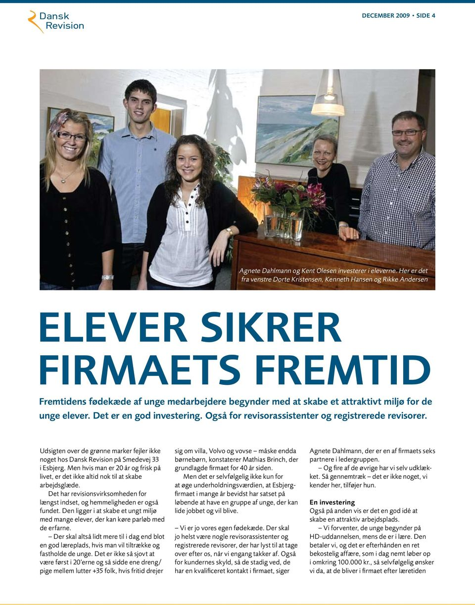 elever. Det er en god investering. Også for revisorassistenter og registrerede revisorer. Udsigten over de grønne marker fejler ikke noget hos Dansk Revision på Smedevej 33 i Esbjerg.