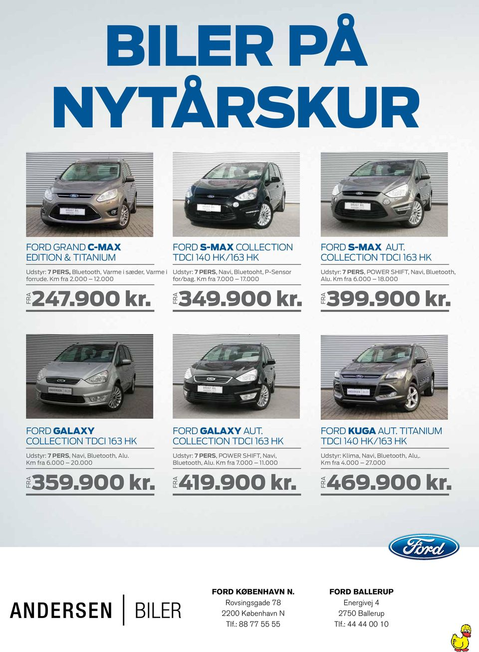 COLLECTION TDCI 163 HK Udstyr: 7 PERS, POWER SHIFT, Navi, Bluetooth, Alu. Km fra 6.000 18.000 399.900 kr. FORD GALAXY COLLECTION TDCI 163 HK Udstyr: 7 PERS, Navi, Bluetooth, Alu. Km fra 6.000 20.