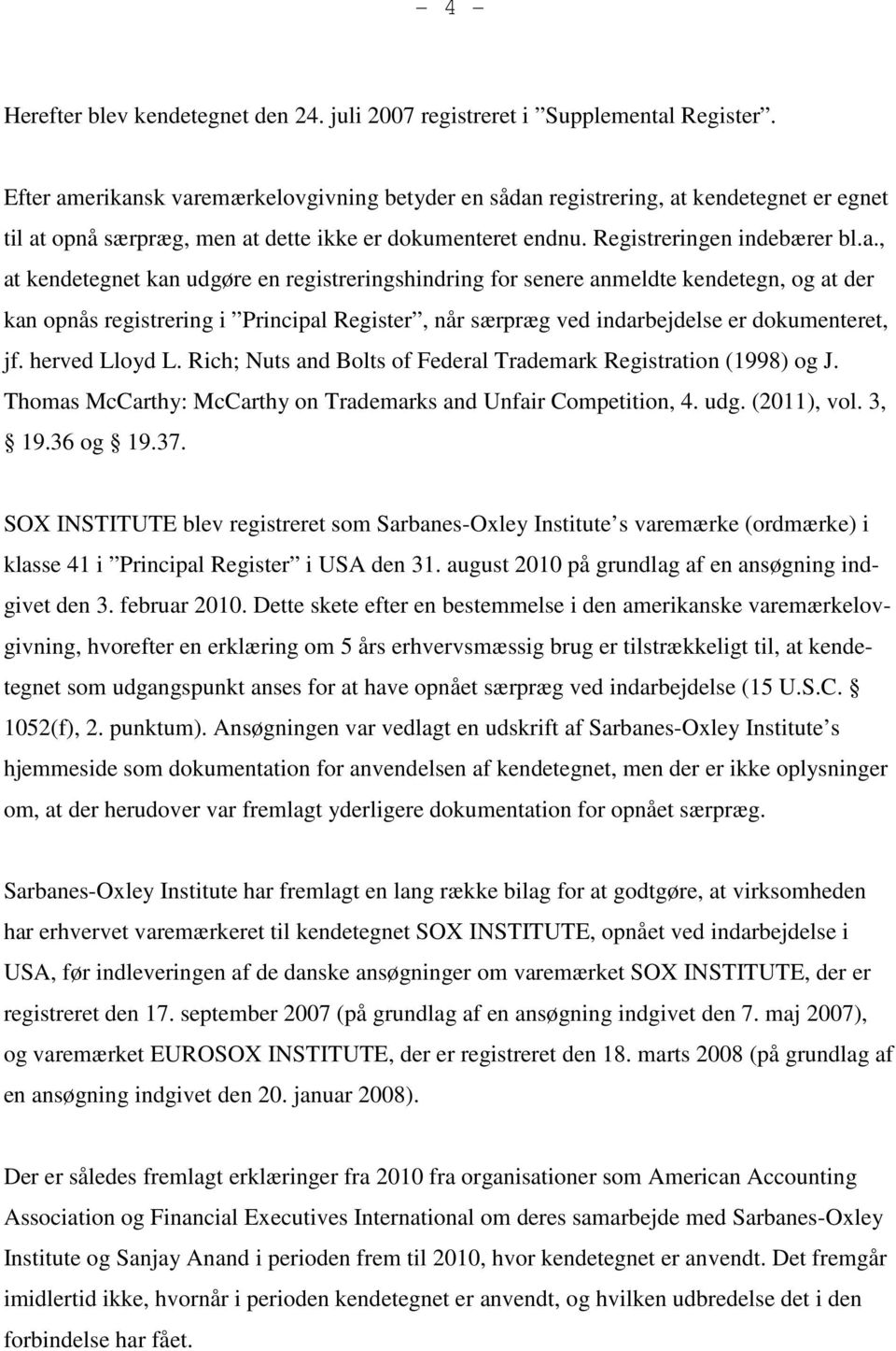 herved Lloyd L. Rich; Nuts and Bolts of Federal Trademark Registration (1998) og J. Thomas McCarthy: McCarthy on Trademarks and Unfair Competition, 4. udg. (2011), vol. 3, 19.36 og 19.37.