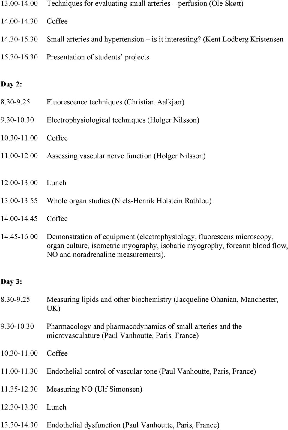 00 Assessing vascular nerve function (Holger Nilsson) 13.00-13.55 Whole organ studies (Niels-Henrik Holstein Rathlou) 14.00-14.45 Coffee 14.45-16.