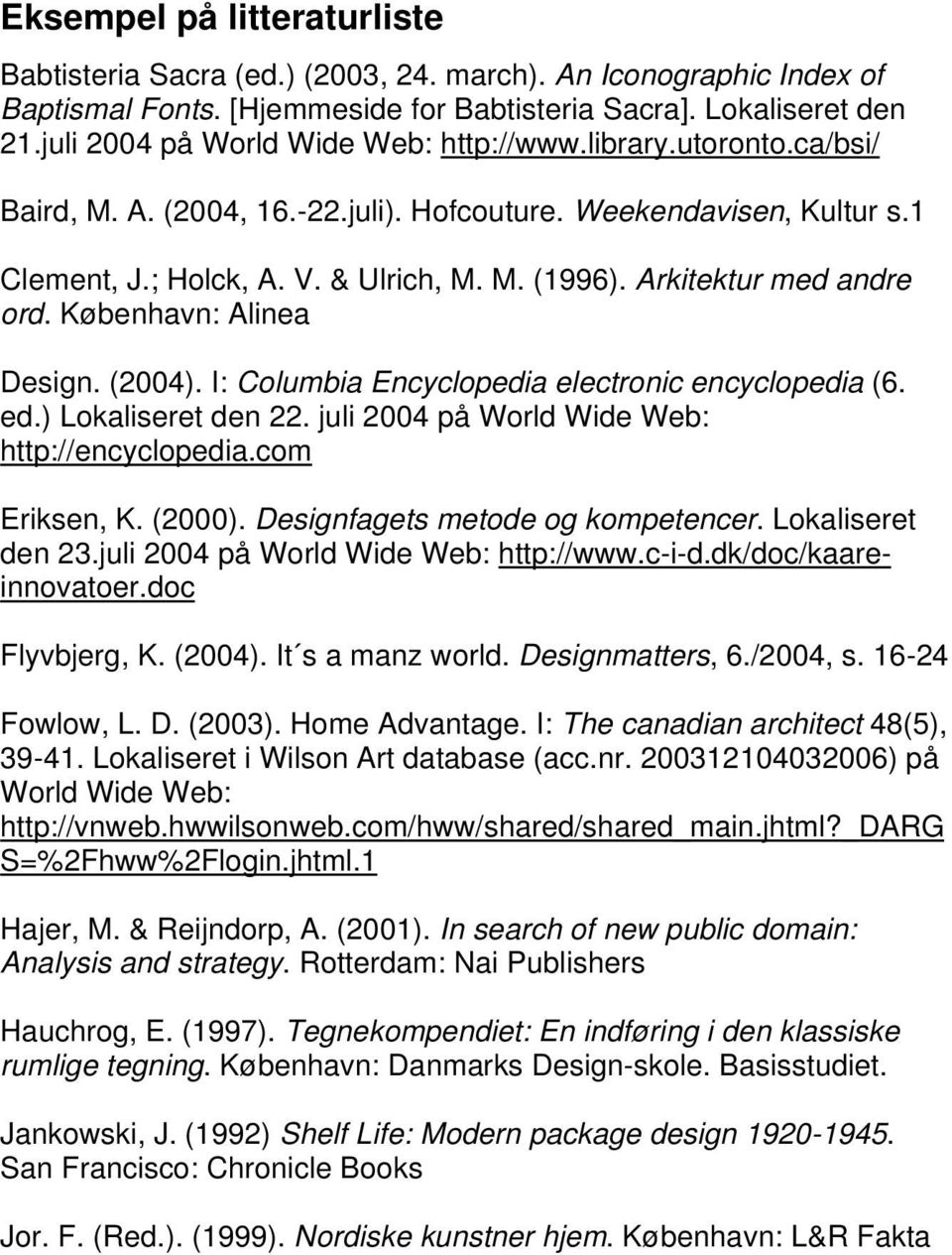 (2004). I: Columbia Encyclopedia electronic encyclopedia (6. ed.) Lokaliseret den 22. juli 2004 på World Wide Web: http://encyclopedia.com Eriksen, K. (2000). Designfagets metode og kompetencer.
