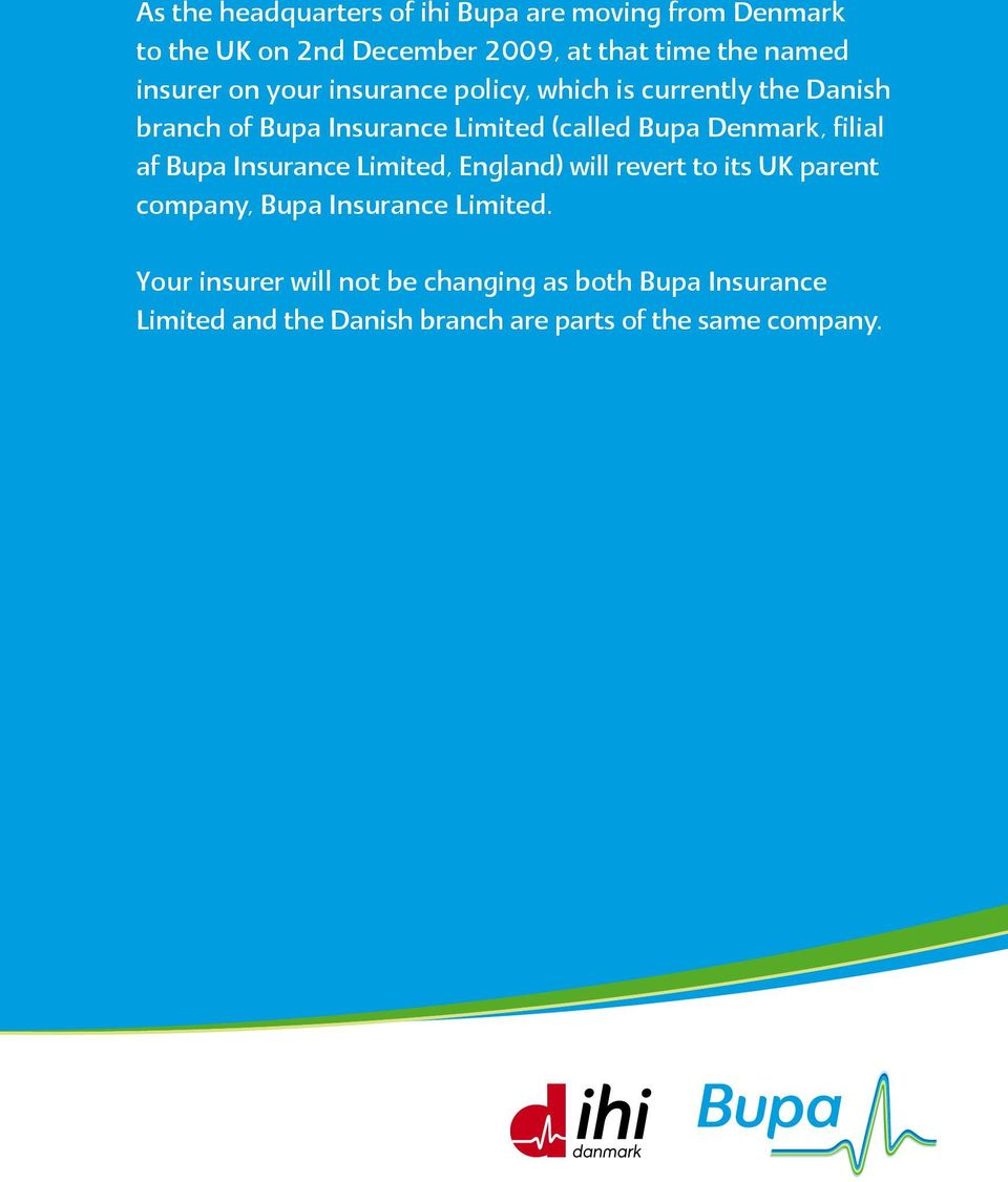 Denmark, filial af Bupa Insurance Limited, England) will revert to its UK parent company, Bupa Insurance Limited.