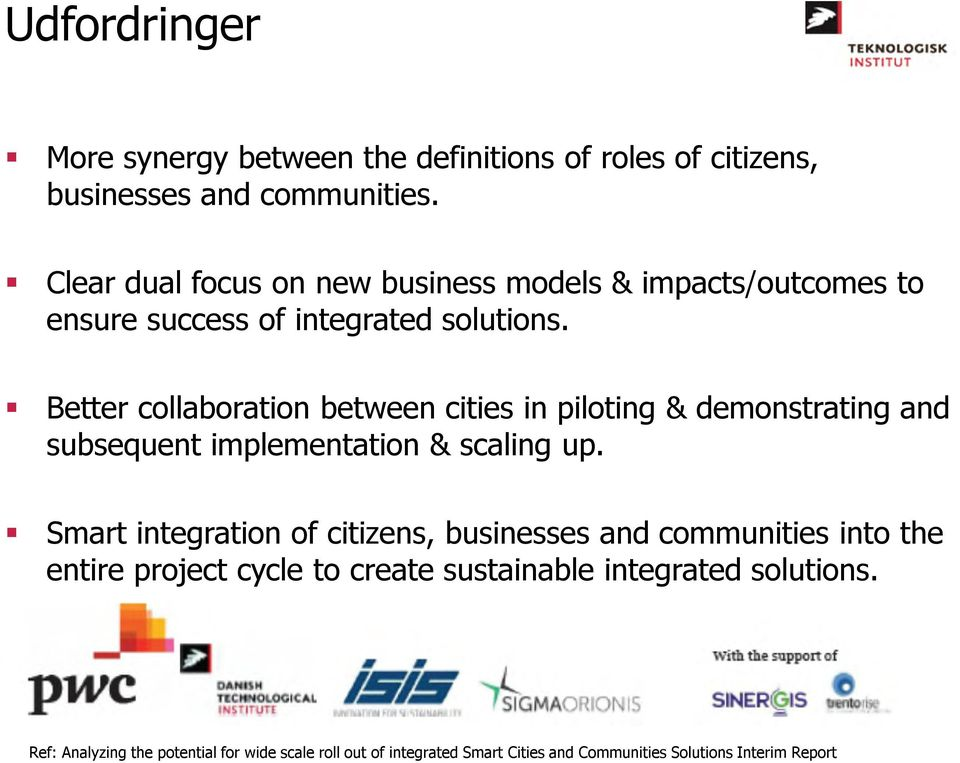 Better collaboration between cities in piloting & demonstrating and subsequent implementation & scaling up.