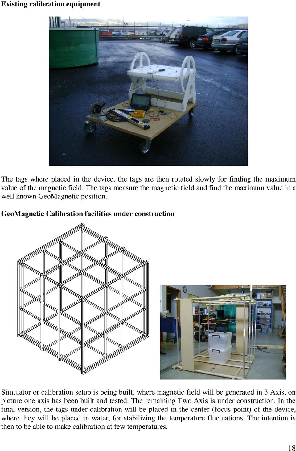 GeoMagnetic Calibration facilities under construction Simulator or calibration setup is being built, where magnetic field will be generated in 3 Axis, on picture one axis has been built and
