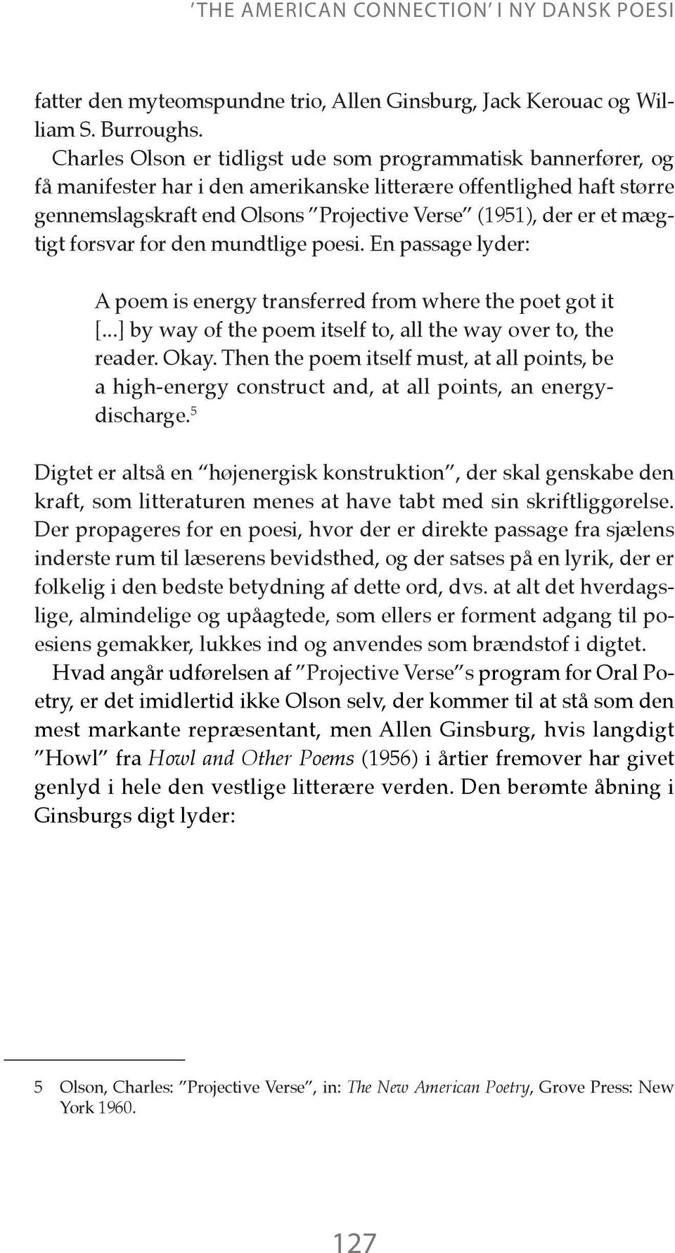 mægtigt forsvar for den mundtlige poesi. En passage lyder: A poem is energy transferred from where the poet got it [...] by way of the poem itself to, all the way over to, the reader. Okay.