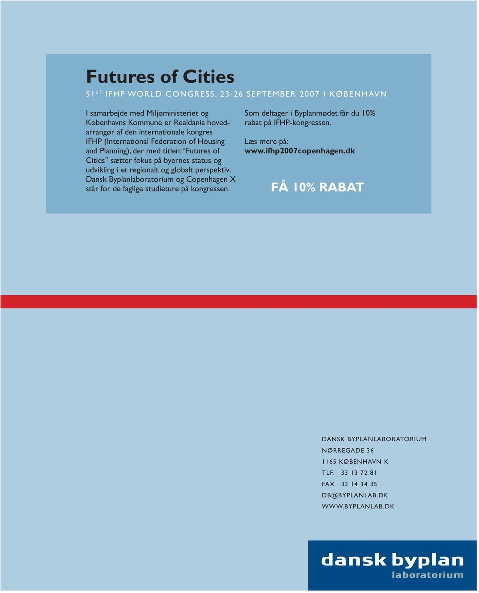 hovedarrangør af den internationale kongres IFHP (International Federation of Housing and Planning), der med titlen: Futures of Cities sætter fokus på byernes status og udvikling i et