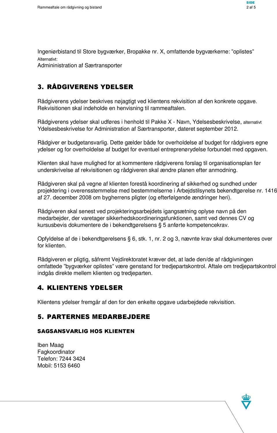 Rådgiverens ydelser skal udføres i henhold til Pakke X - Navn, Ydelsesbeskrivelse, alternativt Ydelsesbeskrivelse for Administration af Særtransporter, dateret september 2012.
