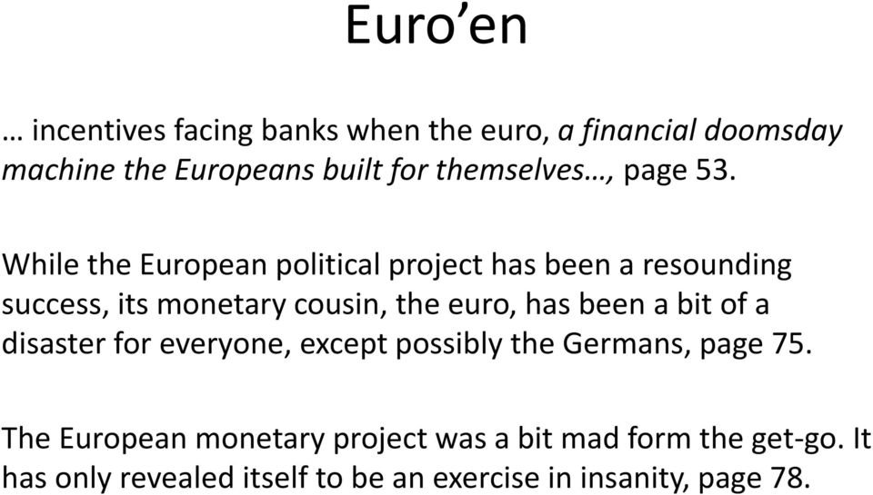 While the European political project has been a resounding success, its monetary cousin, the euro, has been