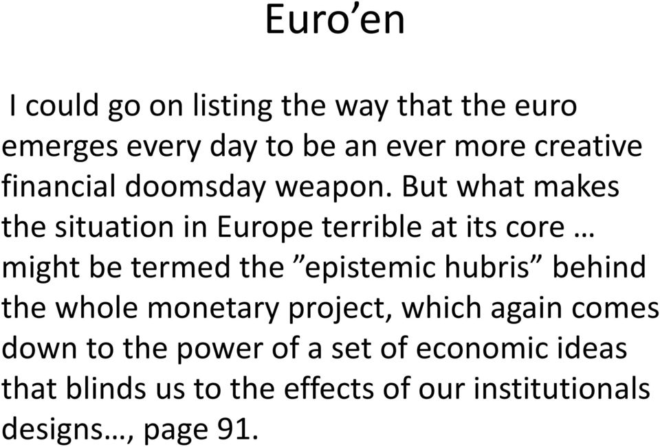 But what makes the situation in Europe terrible at its core might be termed the epistemic hubris