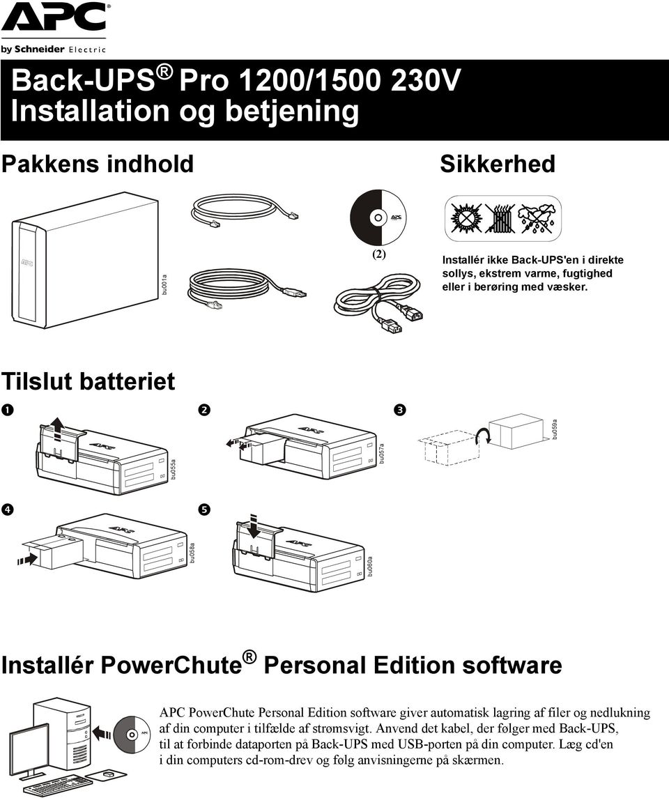 Tilslut batteriet bu059a bu058a bu060a bu055a bu057a Installér PowerChute Personal Edition software APC PowerChute Personal Edition software giver