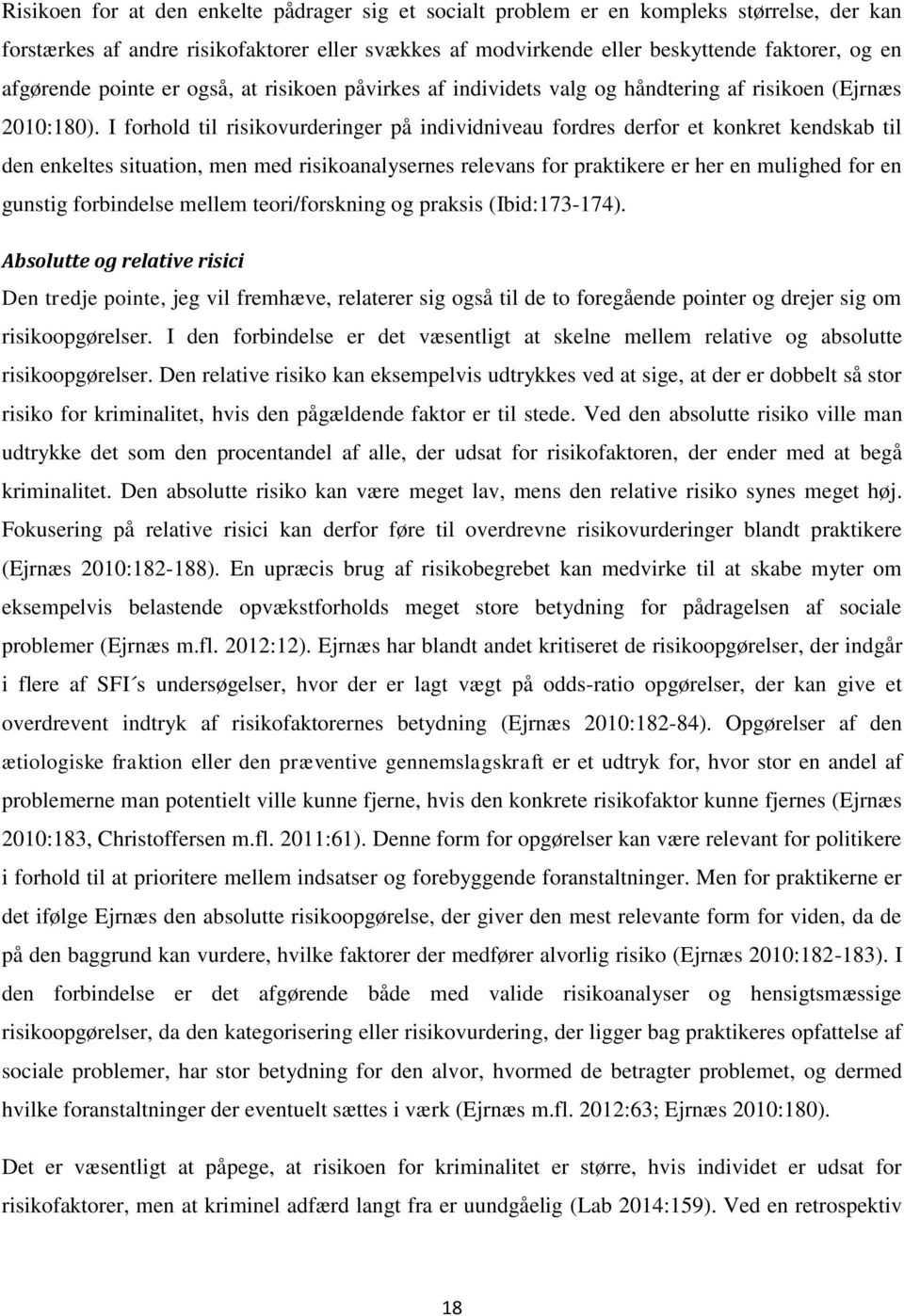 I forhold til risikovurderinger på individniveau fordres derfor et konkret kendskab til den enkeltes situation, men med risikoanalysernes relevans for praktikere er her en mulighed for en gunstig