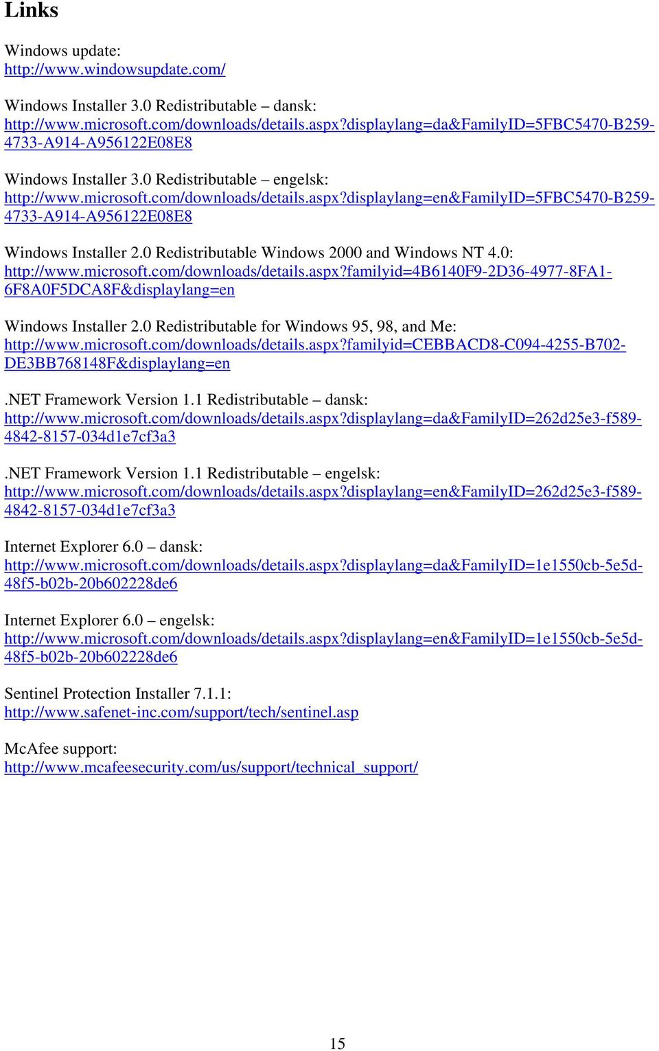displaylang=en&familyid=5fbc5470-b259-4733-a914-a956122e08e8 Windows Installer 2.0 Redistributable Windows 2000 and Windows NT 4.0: http://www.microsoft.com/downloads/details.aspx?