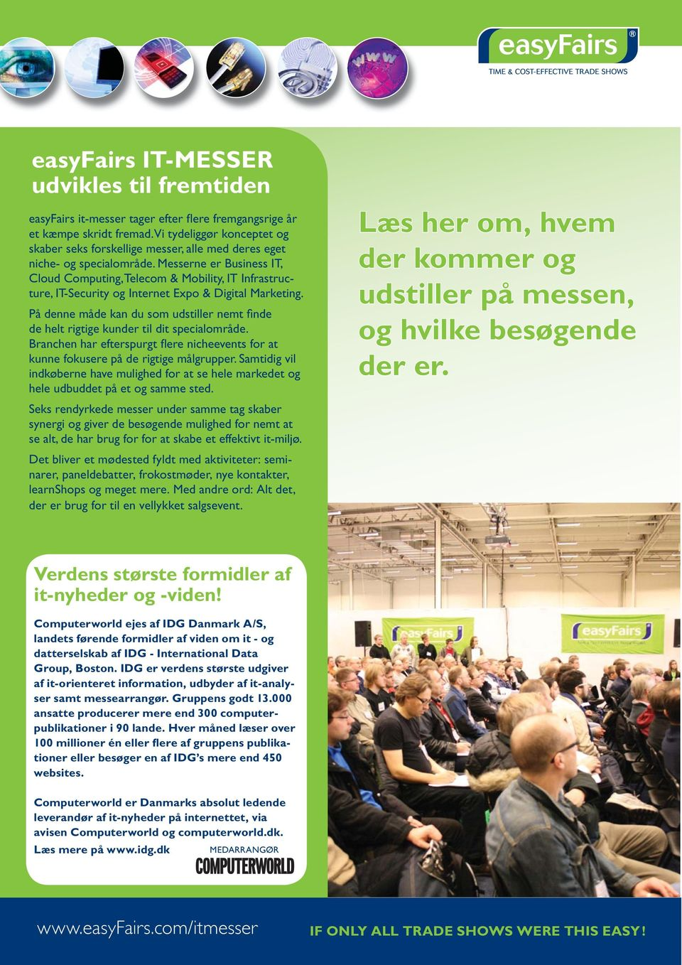 Messerne er Business IT, Cloud Computing, Telecom & Mobility, IT Infrastructure, IT-Security og Internet Expo & Digital Marketing.