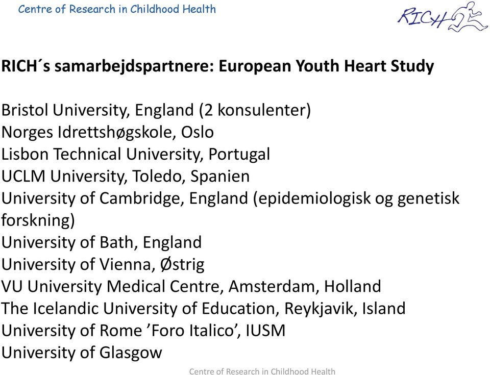 (epidemiologisk og genetisk forskning) University of Bath, England University of Vienna, Østrig VU University Medical