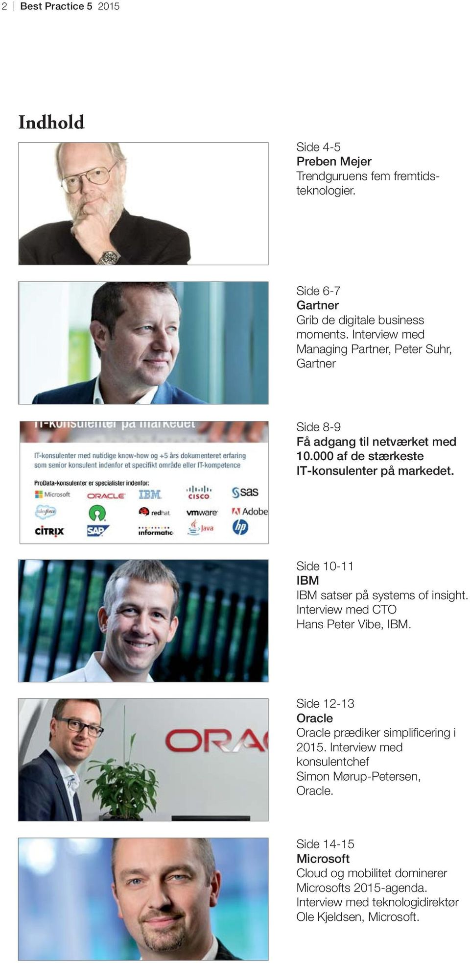 Side 10-11 IBM IBM satser på systems of insight. Interview med CTO Hans Peter Vibe, IBM. Side 12-13 Oracle Oracle prædiker simplifi cering i 2015.