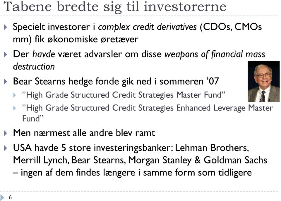 Strategies t Master Fund High Grade Structured Credit Strategies Enhanced Leverage Master Fund Men nærmest alle andre blev ramt USA havde 5