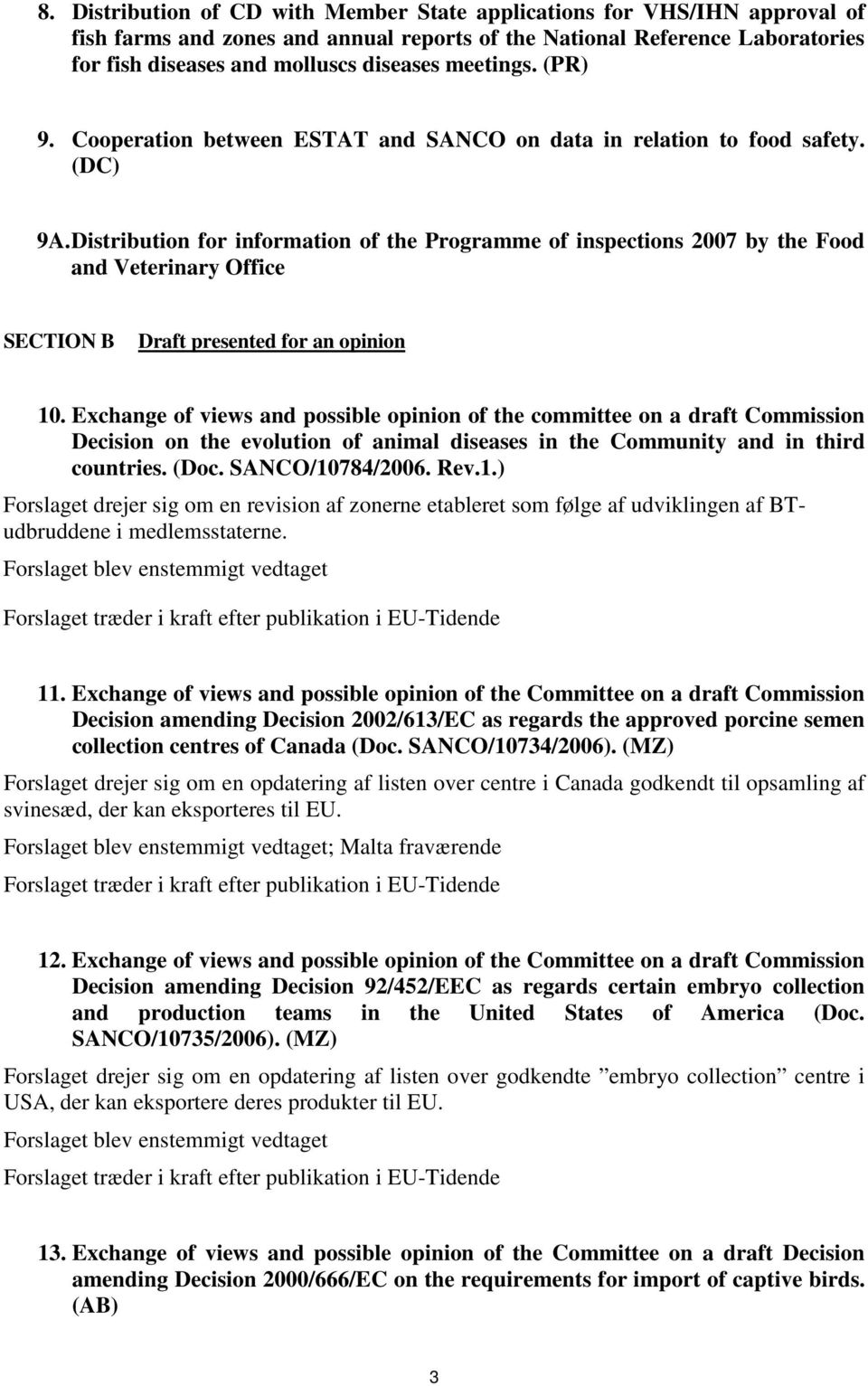 Distribution for information of the Programme of inspections 2007 by the Food and Veterinary Office SECTION B Draft presented for an opinion 10.