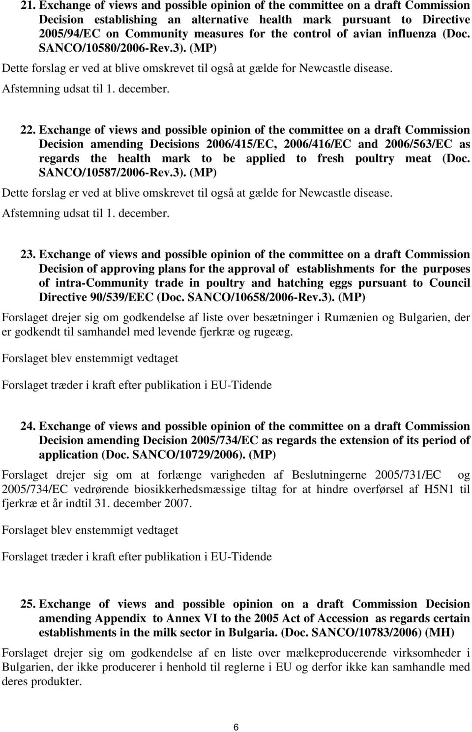 Exchange of views and possible opinion of the committee on a draft Commission Decision amending Decisions 2006/415/EC, 2006/416/EC and 2006/563/EC as regards the health mark to be applied to fresh