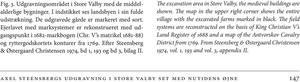 Efter Steensberg & Østergaard Christensen 1974, bd 1, 193 og bd 3, bilag II. The excavation area in Store Valby, the medieval buildings are shown.