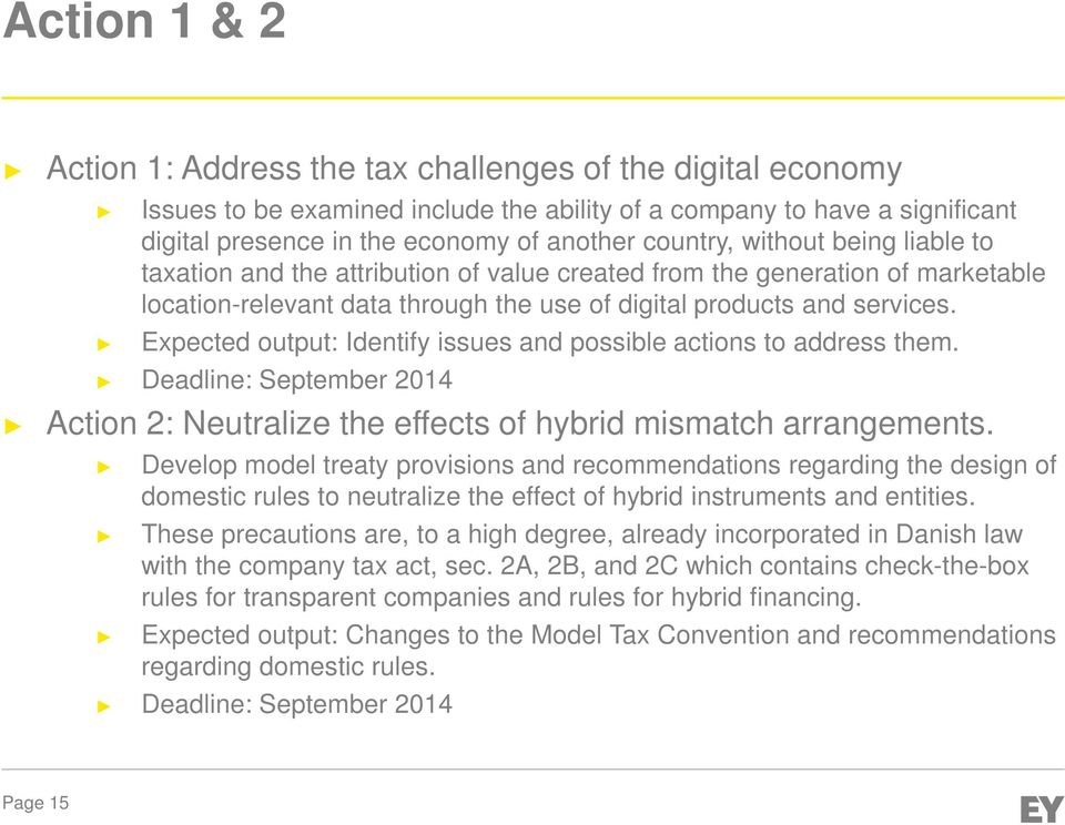 Expected output: Identify issues and possible actions to address them. Deadline: September 2014 Action 2: Neutralize the effects of hybrid mismatch arrangements.