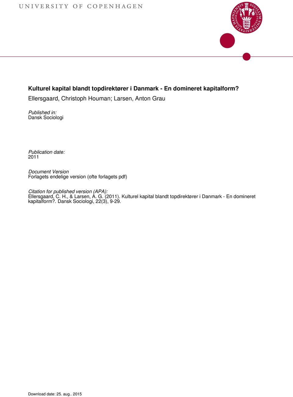 Forlagets endelige version (ofte forlagets pdf) Citation for published version (APA): Ellersgaard, C. H., & Larsen, A. G.
