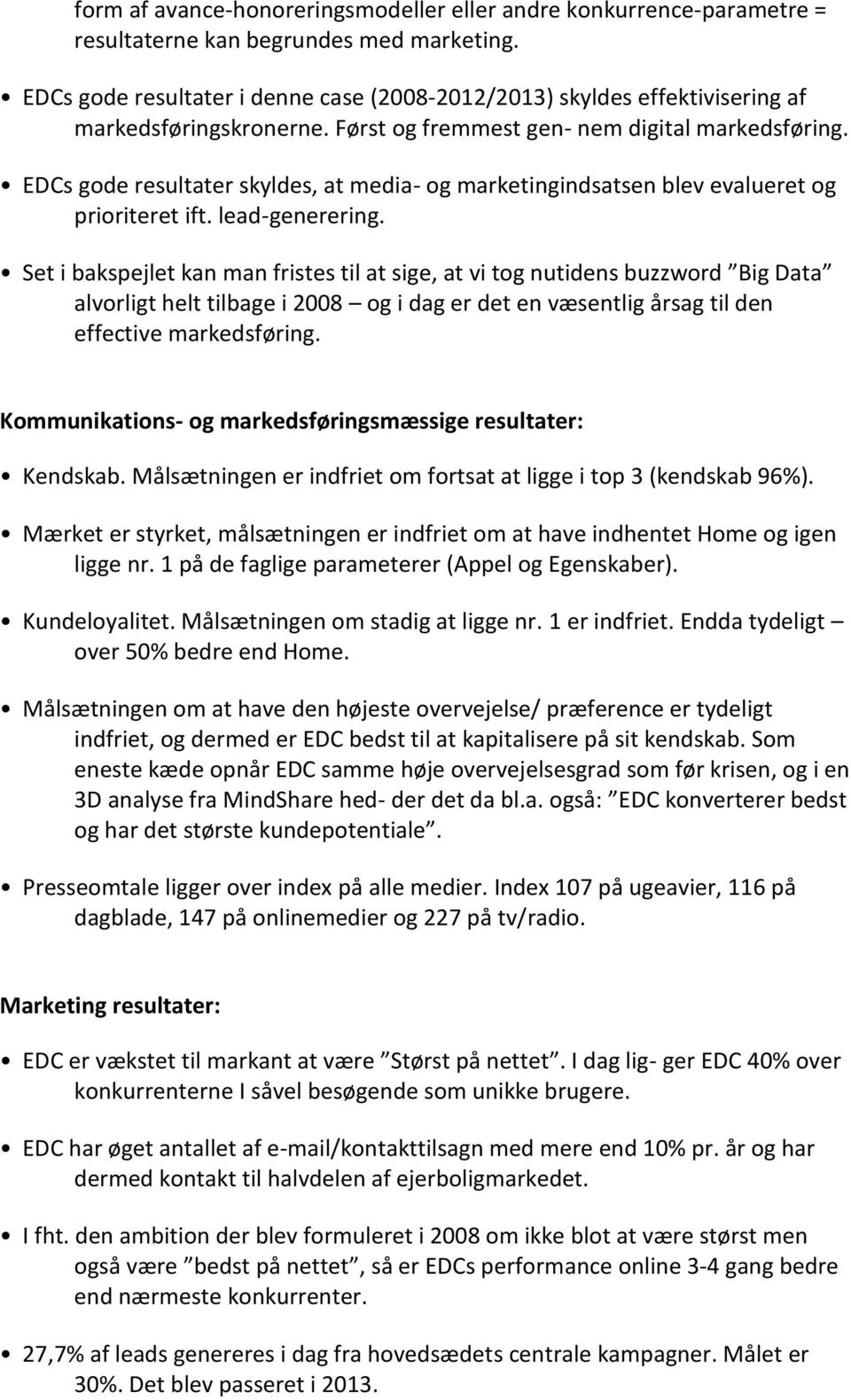 EDCs gode resultater skyldes, at media- og marketingindsatsen blev evalueret og prioriteret ift. lead-generering.