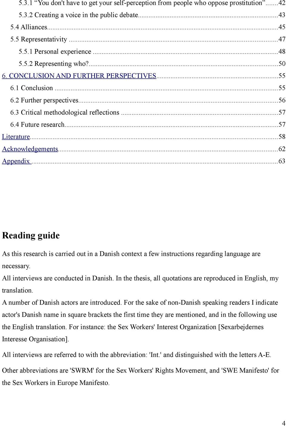 ..57 Literature...58 Acknowledgements...62 Appendix...63 Reading guide As this research is carried out in a Danish context a few instructions regarding language are necessary.