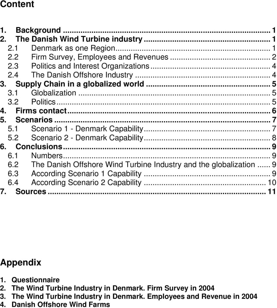.. 7 5.2 Scenario 2 - Denmark Capability... 8 6. Conclusions... 9 6.1 Numbers... 9 6.2 The Danish Offshore Wind Turbine Industry and the globalization... 9 6.3 According Scenario 1 Capability... 9 6.4 According Scenario 2 Capability.