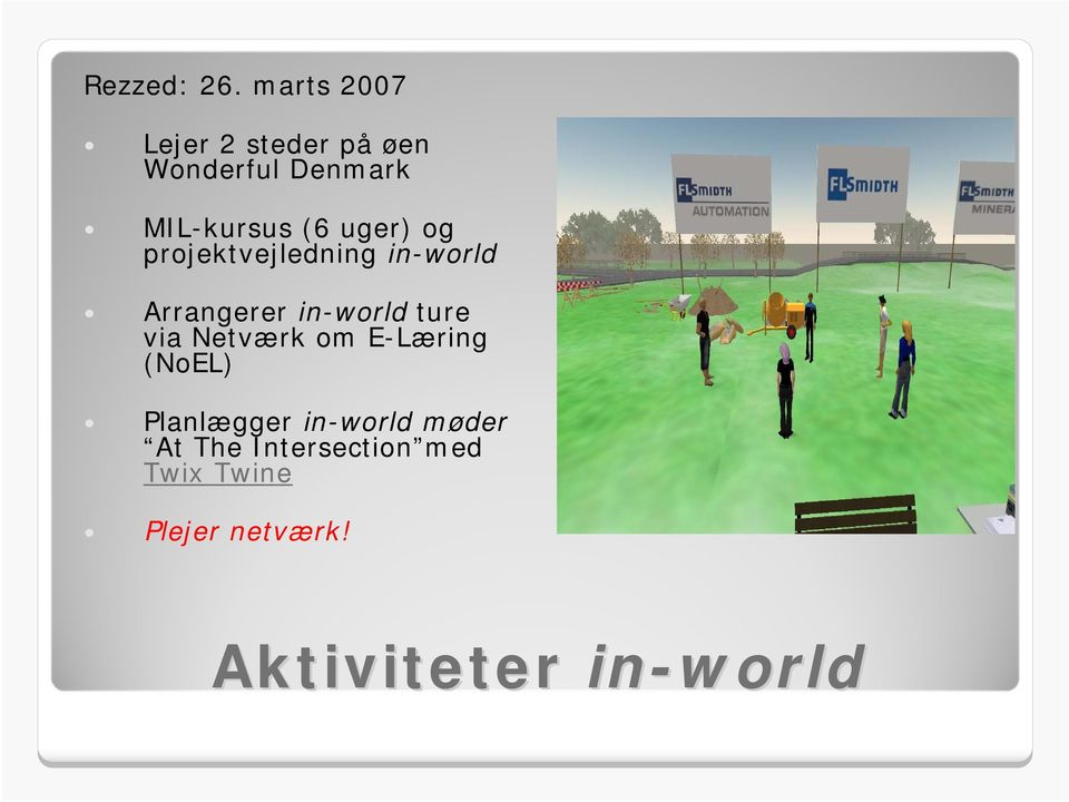 uger) og projektvejledning in-world Arrangerer in-world ture via