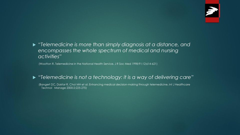 J R Soc Med 1998;91;12;614-621) Telemedicine is not a technology: it is a way of delivering care (Bangert