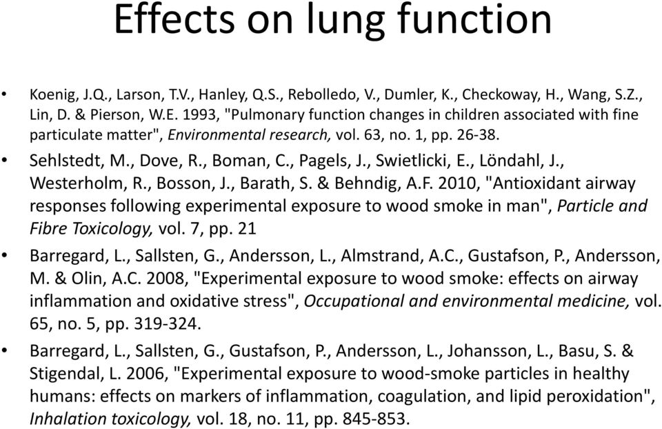 "2010, ""Antioxidant airway responses following experimental exposure to wood smoke in man"", Particle and Fibre Toxicology, vol. 7, pp. 21 Barregard, L., Sallsten, G., Andersson, L., Almstrand, A.C."