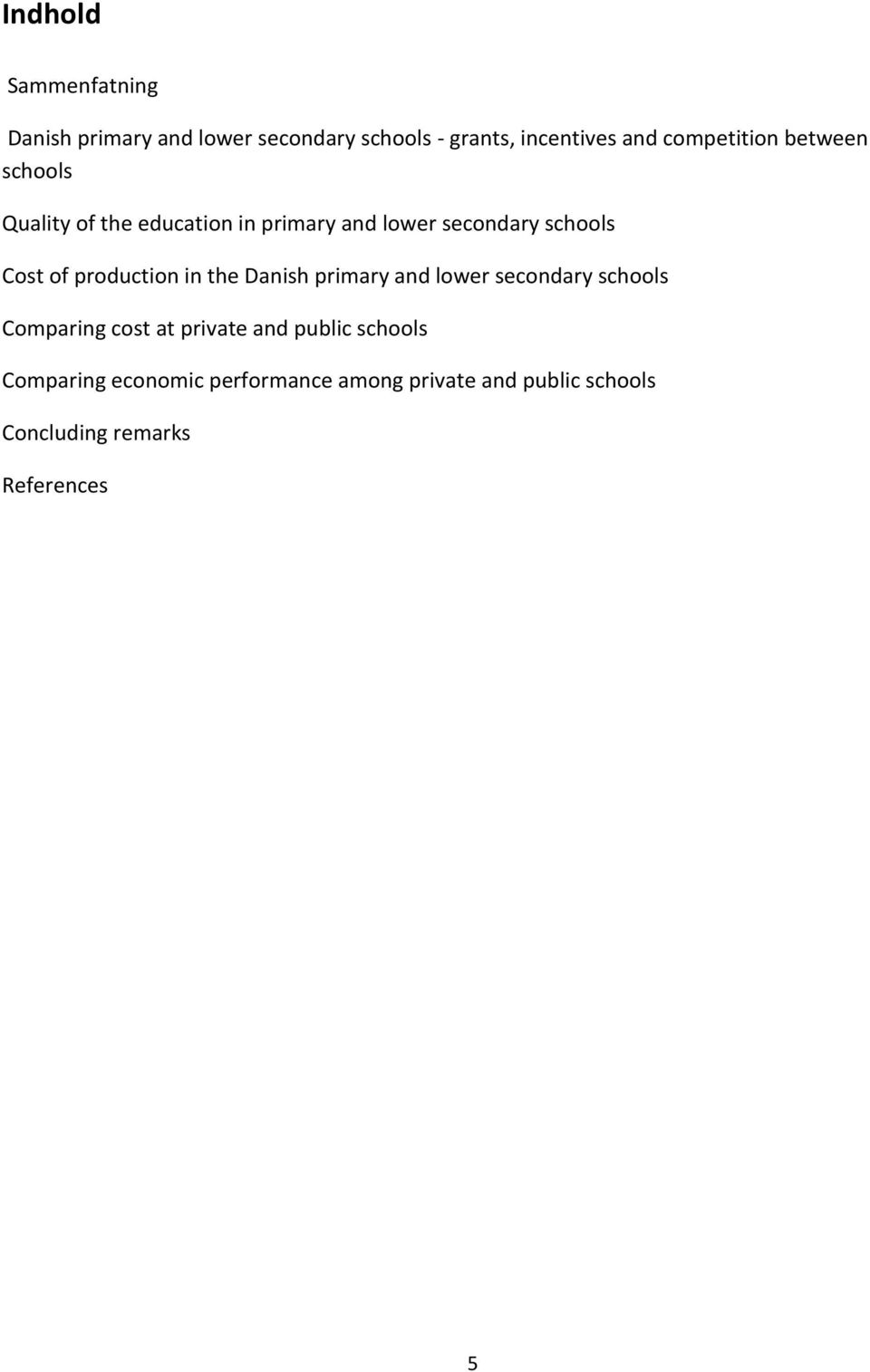of production in the Danish primary and lower secondary schools Comparing cost at private and