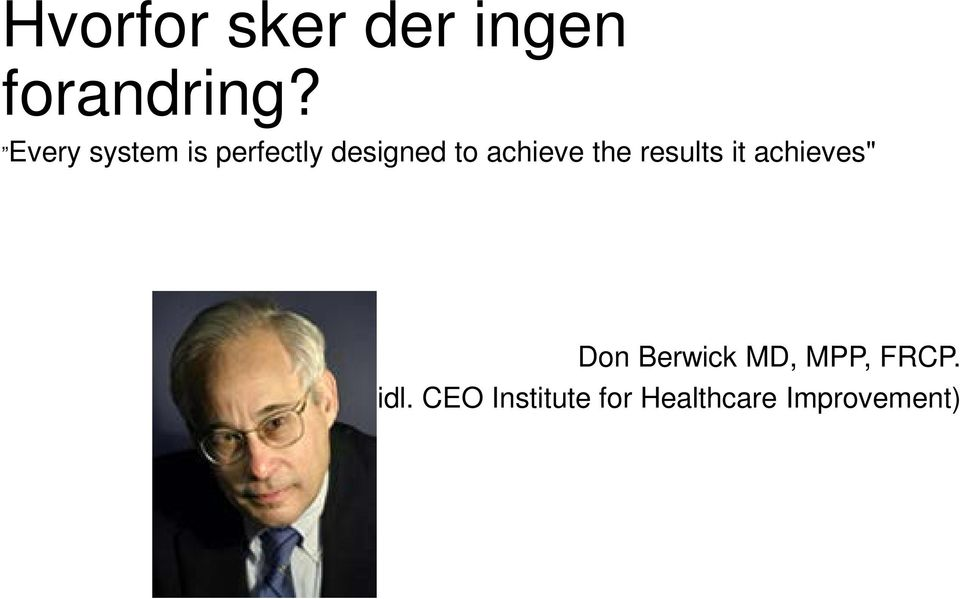 "the results it achieves"" Don Berwick MD, MPP,"