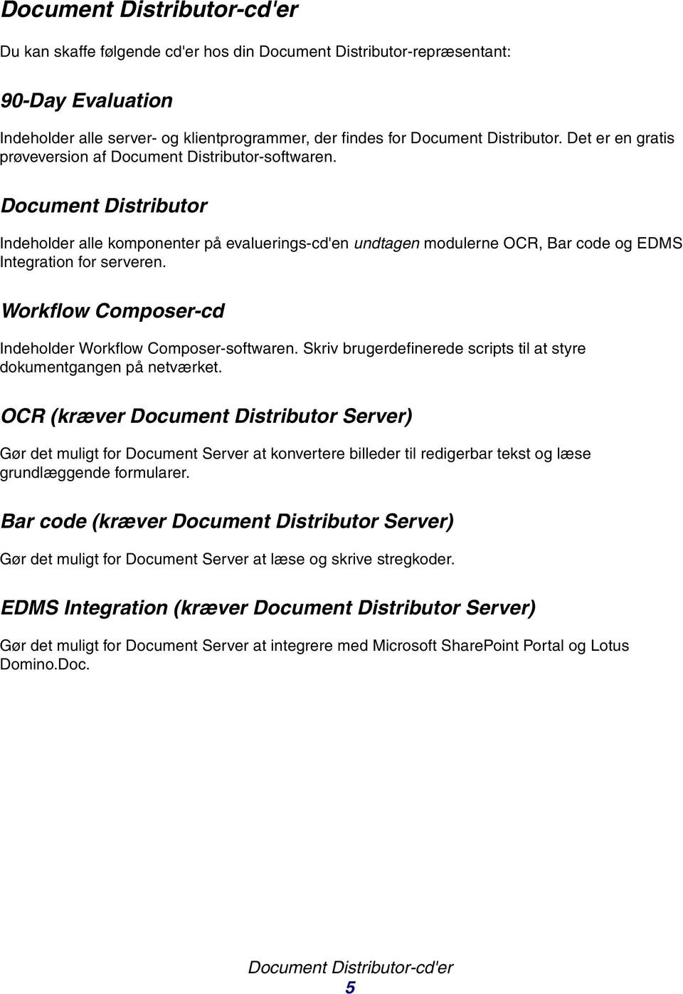 Document Distributor Indeholder alle komponenter på evaluerings-cd'en undtagen modulerne OCR, Bar code og EDMS Integration for serveren. Workflow Composer-cd Indeholder Workflow Composer-softwaren.
