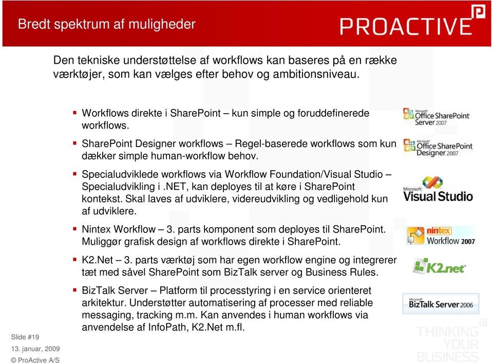 Specialudviklede workflows via Workflow Foundation/Visual Studio Specialudvikling i.net, kan deployes til at køre i SharePoint kontekst.