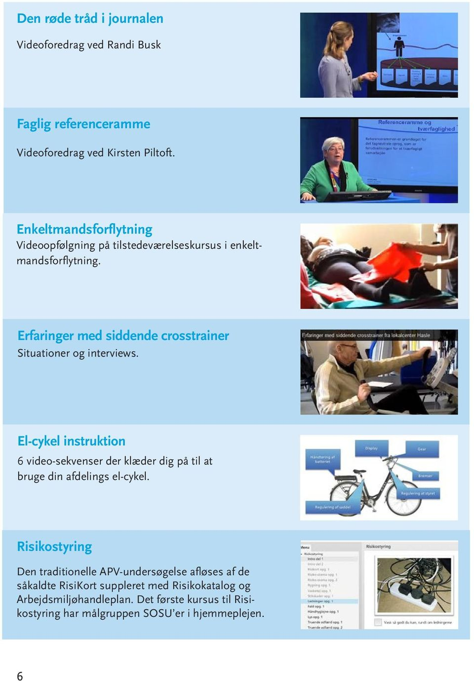 Erfaringer med siddende crosstrainer Situationer og interviews.