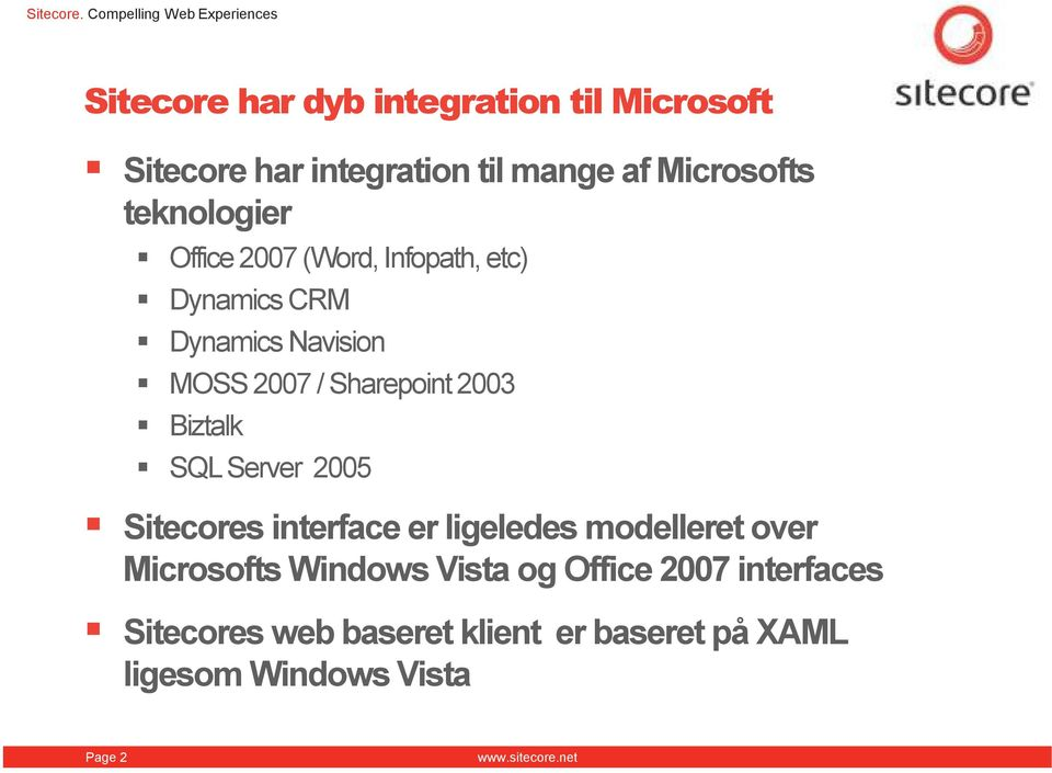 2003 Biztalk SQL Server 2005 Sitecores interface er ligeledes modelleret over Microsofts Windows