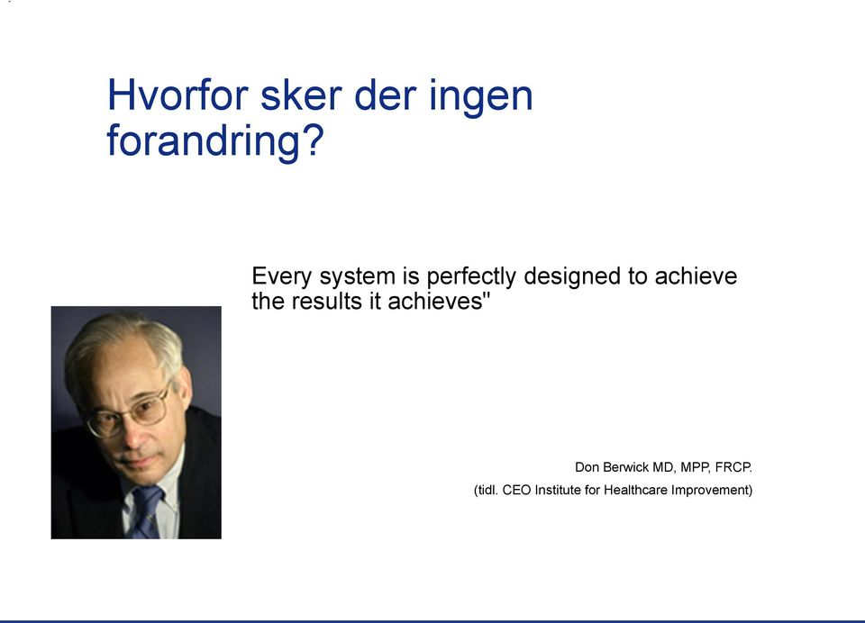 "results it achieves"" Don Berwick MD, MPP, FRCP."