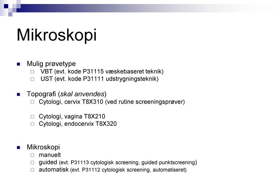 screeningsprøver) Cytologi, vagina T8X210 Cytologi, endocervix T8X320 Mikroskopi manuelt guided