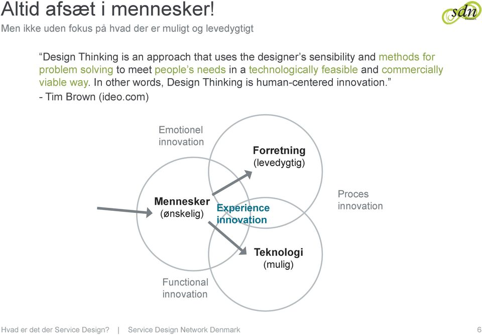 sensibility and methods for problem solving to meet people s needs in a technologically feasible and commercially viable