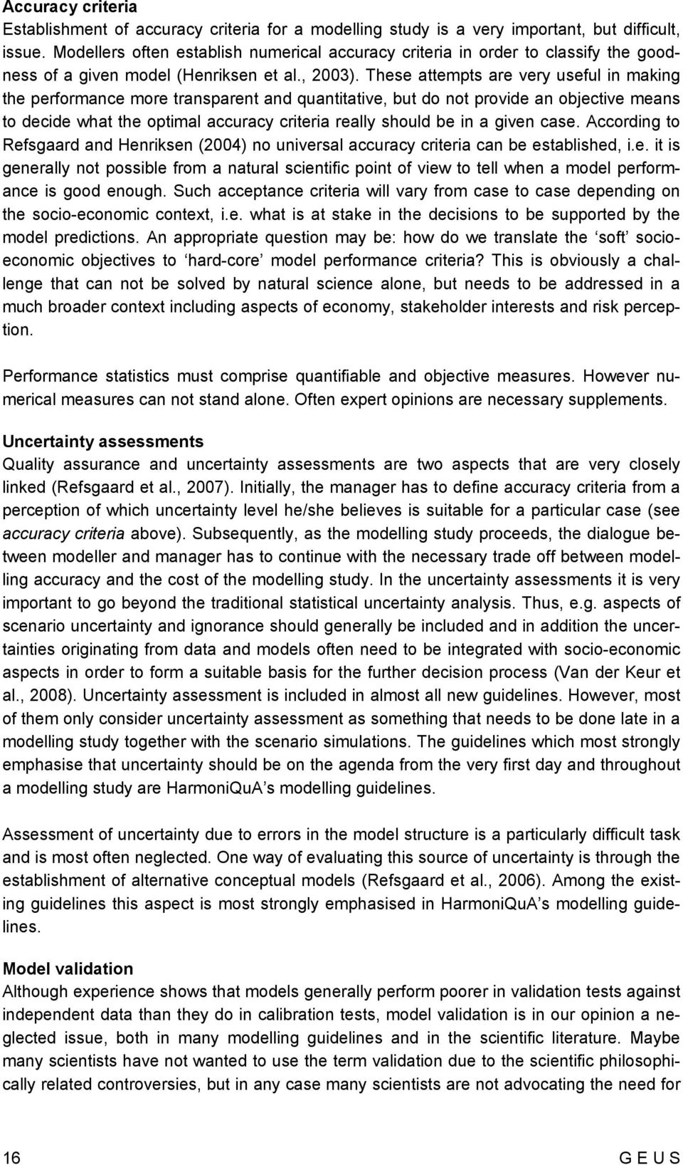 These attempts are very useful in making the performance more transpare and quaitative, but do not provide an objective means to decide what the optimal accuracy criteria really should be in a given