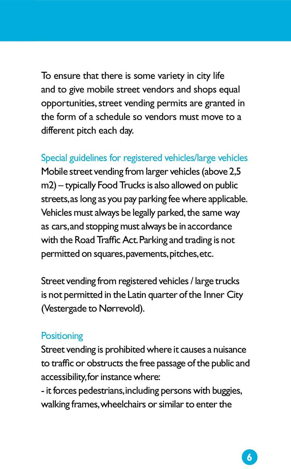 Special guidelines for registered vehicles/large vehicles Mobile street vending from larger vehicles (above 2,5 m2) typically Food Trucks is also allowed on public streets, as long as you pay parking