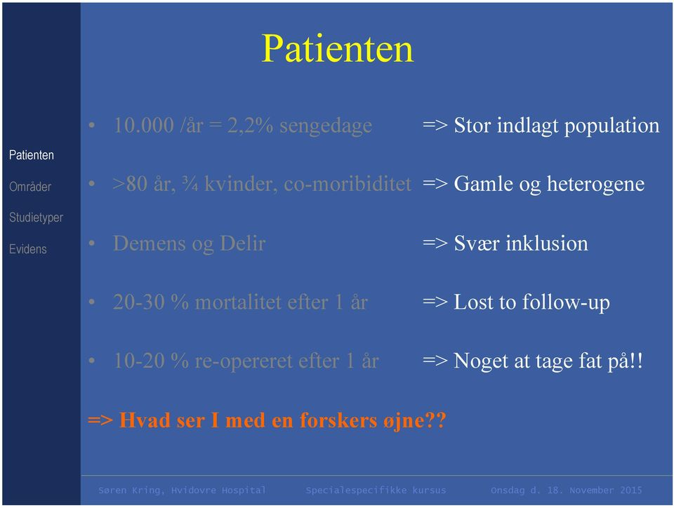 inklusion 20-30 % mortalitet efter 1 år => Lost to follow-up 10-20 %