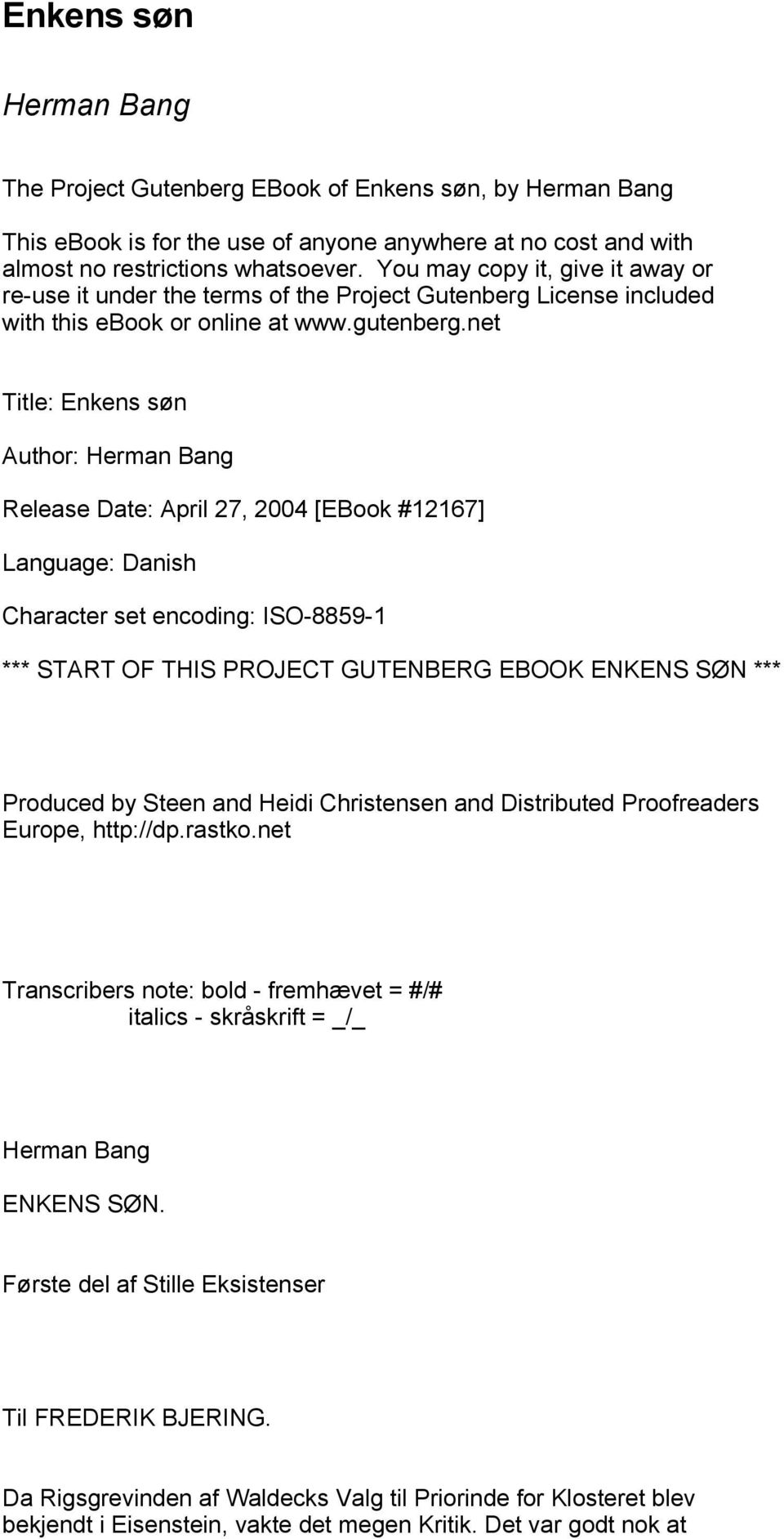 net Title: Enkens søn Author: Herman Bang Release Date: April 27, 2004 [EBook #12167] Language: Danish Character set encoding: ISO-8859-1 *** START OF THIS PROJECT GUTENBERG EBOOK ENKENS SØN ***