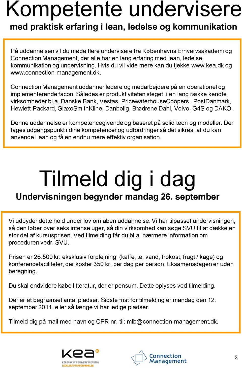 og www.connection-management.dk. Connection Management uddanner ledere og medarbejdere på en operationel og implementerende facon.