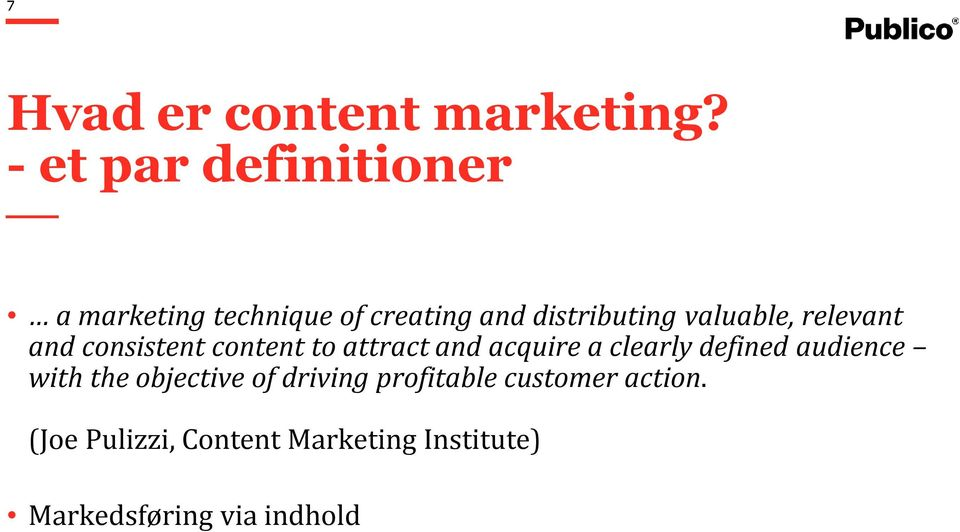 distributingvaluable, relevant and consistent content to attract and acquire a