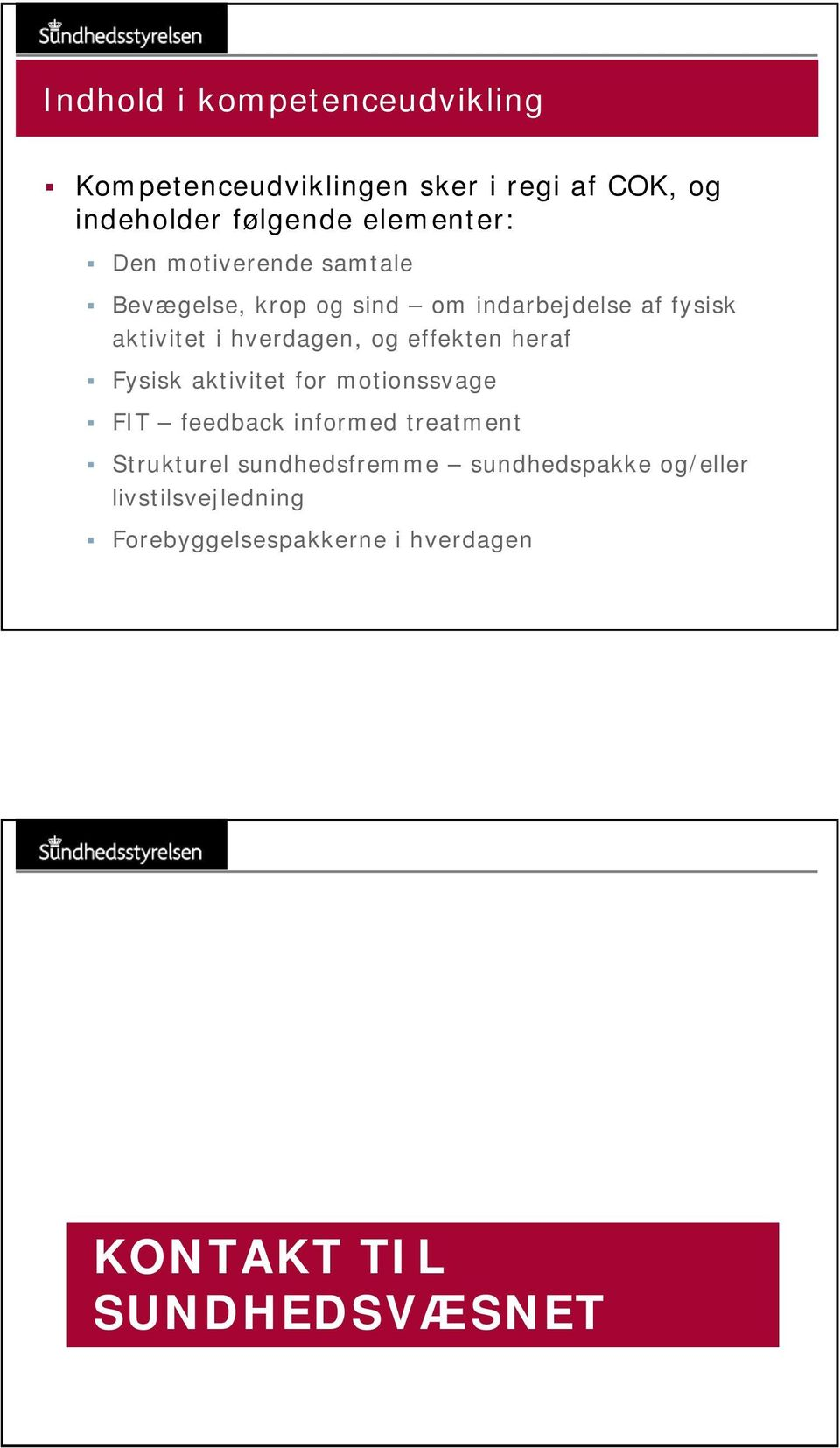 hverdagen, og effekten heraf Fysisk aktivitet for motionssvage FIT feedback informed treatment