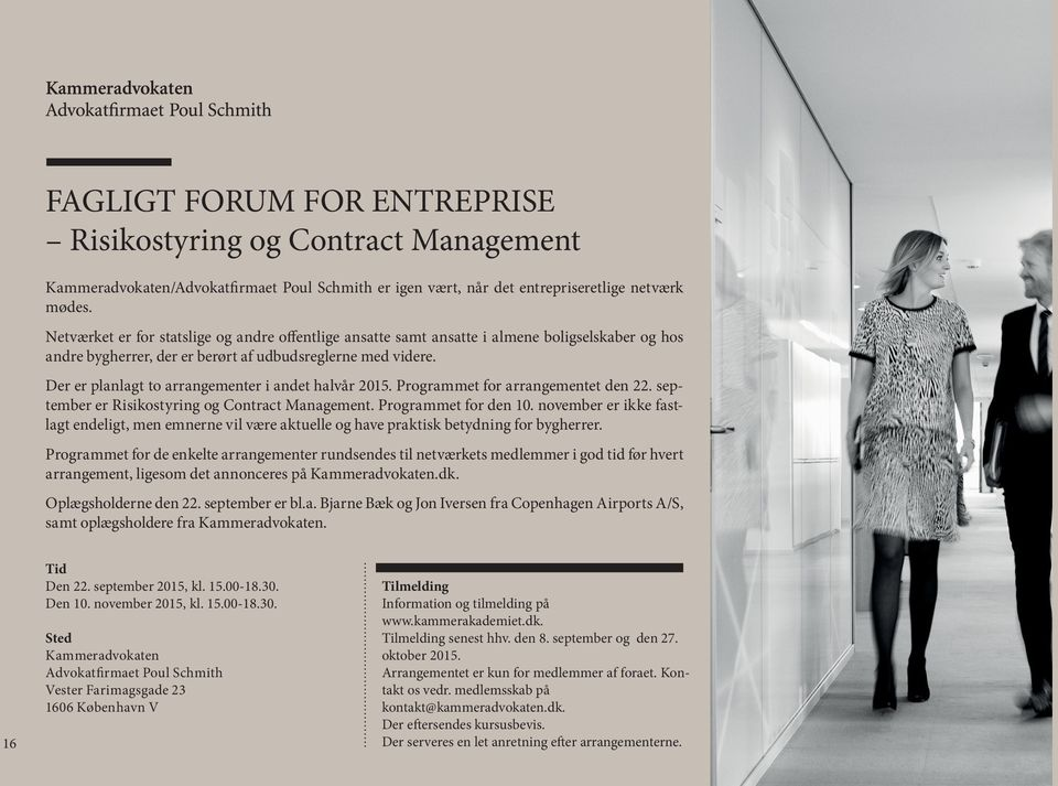 Der er planlagt to arrangementer i andet halvår 2015. Programmet for arrangementet den 22. september er Risikostyring og Contract Management. Programmet for den 10.