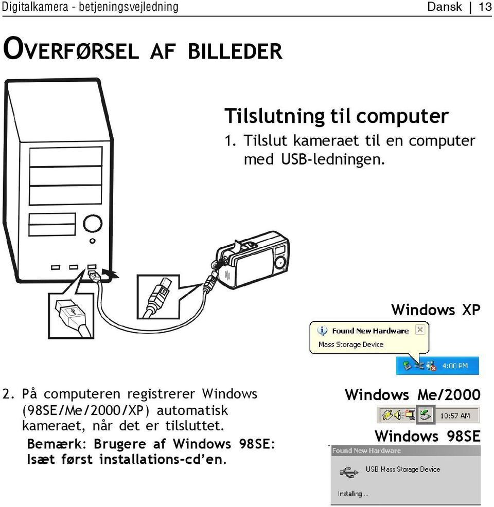 På computeren registrerer Windows (98SE/Me/2000/XP) automatisk kameraet, når det er
